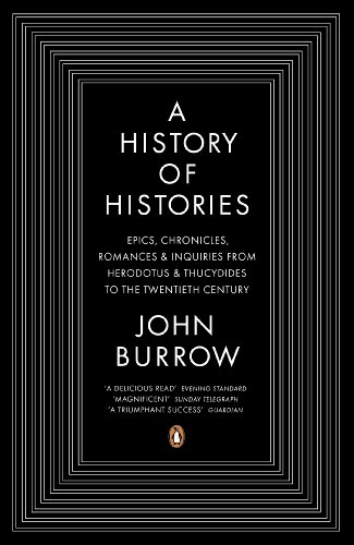 9780140283792: A History of Histories: Epics, Chronicles, Romances and Inquiries from Herodotus and Thucydides to the Twentieth Century