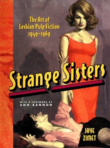 Strange Sisters: The Art of Lesbian Pulp Fiction 1949-1969: Zimet, Jaye