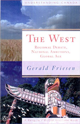 The West: Regional Ambitions, National Debates, Global Age: Friesen, Gerald