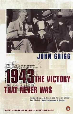 1943: The Victory That Never Was: Grigg, John