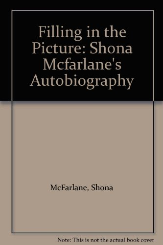 Filling in the Picture: Shona Mcfarlane's Autobiography: McFarlane, Shona