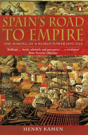 9780140285284: Spain's Road to Empire: The Making of a World Power, 1492-1763