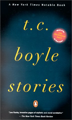 Stories: The Collected Stories of T. Corsghessan Boyle (Signed First Edition): T.C. Boyle