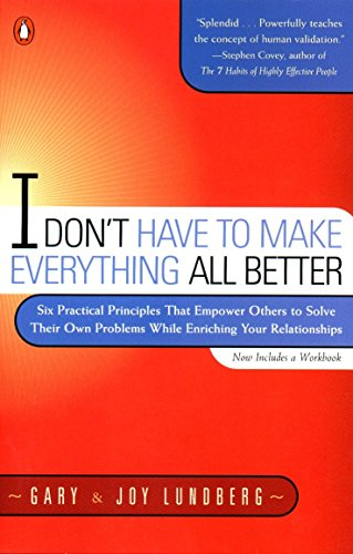 9780140286434: I Don't Have to Make Everything All Better: Six Practical Principles that Empower Others to Solve Their Own Problems While Enriching Your Relationships