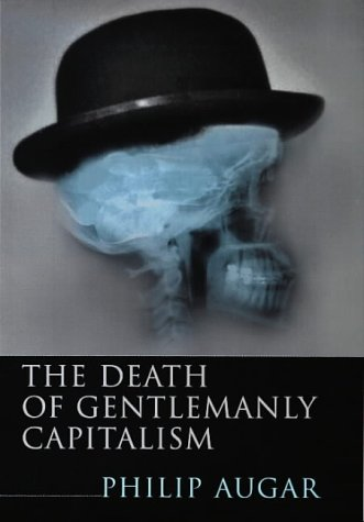 9780140286670: The Death of Gentlemanly Capitalism: The Decline and Fall of UK Investment Banking (Penguin Business Library)