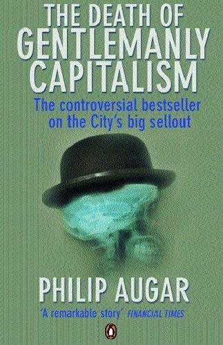 9780140286687: The Death of Gentlemanly Capitalism: The Rise and Fall of London's Investment Banks (Penguin business)