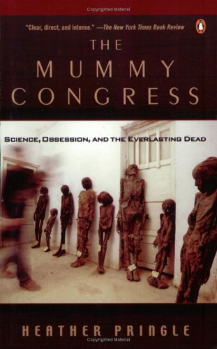 The Mummy Congress : Science, Obsession and the Everlasting Dead: Heather Pringle