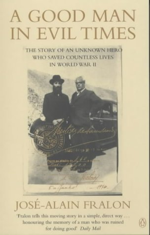 9780140286700: A Good Man in Evil Times: Aristides De Sousa Mendes -  the Unknown Hero Who Saved Countless Lives in WWII
