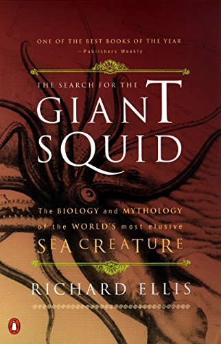 The Search for the Giant Squid: The Biology and Mythology of the World's Most Elusive Sea Creature (0140286764) by Richard Ellis