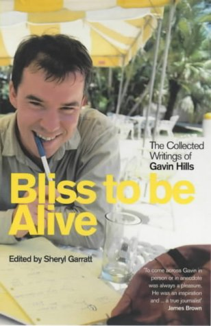 9780140287356: Bliss to be Alive: The Collected Journalism of Gavin Hills