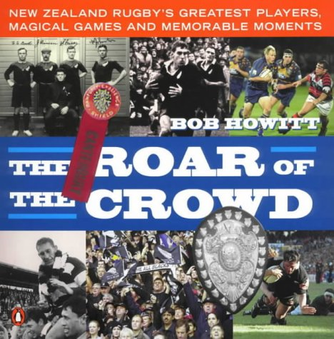 9780140288674: The Roar of the Crowd: New Zealand Rugby's Greatest Players, Magical Games and Memorable Moments (Penguin Sport)
