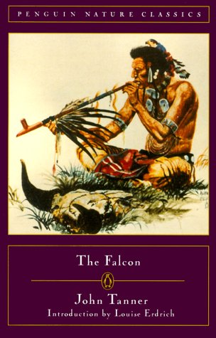 9780140288711: The Falcon: A Narrative of the Captivity and Adventures of John Tanner (Penguin Nature Classics)