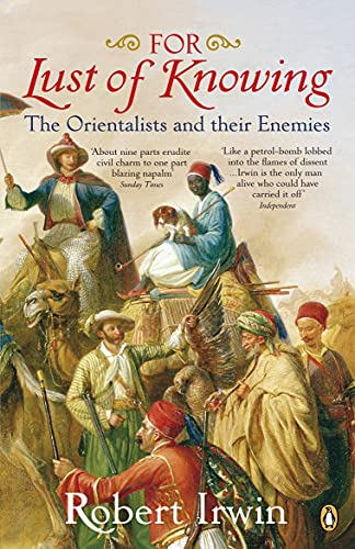 9780140289237: For Lust Of Knowing: The Orientalists And Their Enemies