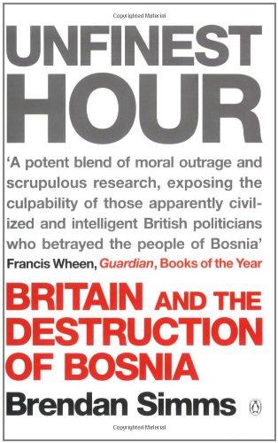 Unfinest Hour: Britain and the Destruction of Bosnia: Simms, Brendan