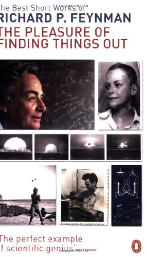 The Pleasure of Finding Things Out: The Best Short Works of Richard Feynman (0140290346) by Richard P. Feynman