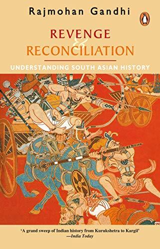 Revenge and Reconciliation: Understanding South Asian History: Rajmohan Gandhi