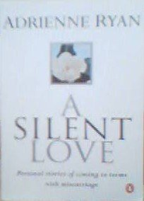 9780140291643: A Silent Love: Personal Stories of Coming to Terms with Miscarriage