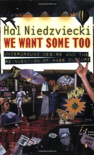 9780140291728: We Want Some Too: Underground Desire and the Reinvention of Mass Culture