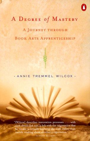 A DEGREE OF MASTERY - A journey through book arts apprenticeship: WILCOX, ANNIE TREMMEL