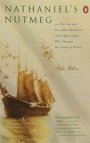 Nathaniel's Nutmeg: Or the True and Incredible Adventures of the Spice Trader Who Changed the Course of History (0140292608) by Giles Milton