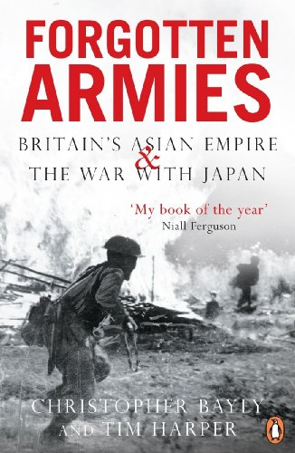 Download Forgotten Armies: Britain's Asian Empire and the War with Japan