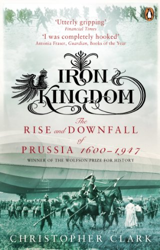 9780140293340: Iron Kingdom: The Rise and Downfall of Prussia, 1600-1947