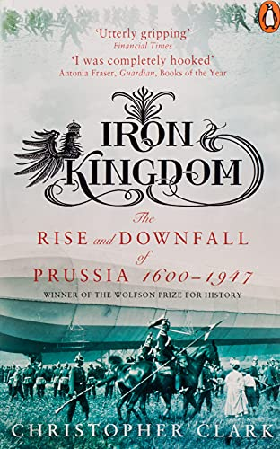 9780140293340: Iron Kingdom: The Rise And Downfall Of Prussia 1600 To 1947