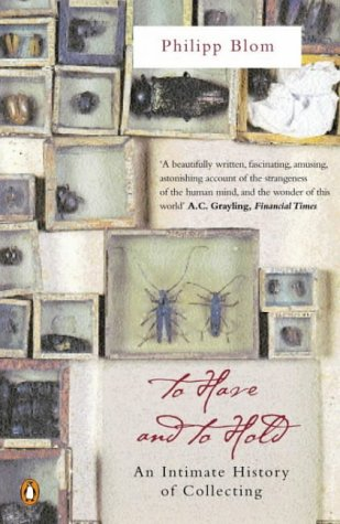 9780140294804: To Have and to Hold: An Intimate History of Collectors and Collecting