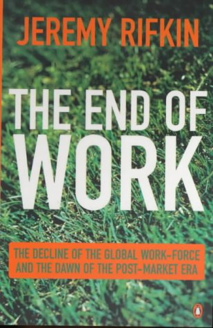 9780140295580: The End of Work : The Decline of the Global Labor Force and the Dawn of the Post Market Era