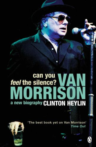 9780140295788: Can You Feel the Silence?: Van Morrison - A New Biography