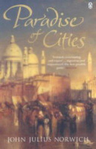 Paradise of Cities: Venice and Its Nineteenth-Century Visitors: Norwich, John Julius
