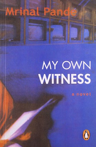 My Own Witness : A Novel: Mrinal Pande