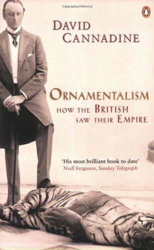 Ornamentalism: How the British Saw Their Empire: Cannadine, David