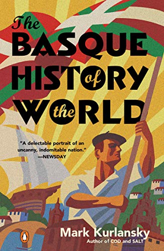 The Basque History of the World: The Story of a Nation: Kurlansky, Mark