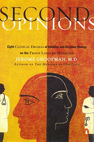 Second Opinions: Eight Clinical Dramas of Decision Making on the Front Lines of Medicine: Groopman,...