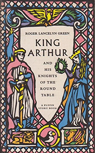 9780140300734: King Arthur and His Knights of the Round Table: Newly Re-told Out of the Old Romances (Puffin Books)