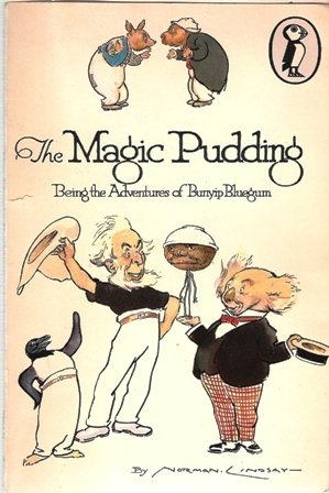 9780140300987: The Magic Pudding - Being The Adventures Of Bunyip Bluegum And His Friends Bill Barnacle & Sam Sawnoff