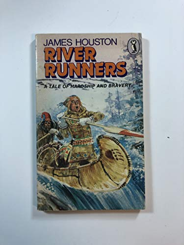 River Runners : A Tale of Hardship: Houston, James