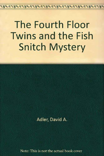 The Fourth Floor Twins and the Fish Snitch Mystery: Adler, David A.