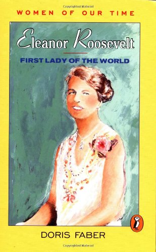 Eleanor Roosevelt: First Lady of the World: Faber, Doris; Ruff,