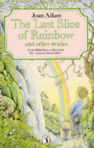9780140323016: THE LAST SLICE OF RAINBOW AND OTHER STORIES (PUFFIN BOOKS)