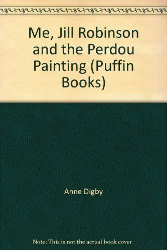 Me, Jill Robinson and the Perdou Painting (Puffin Books) (0140324321) by Anne Digby