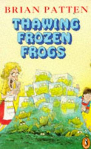 Thawing Frozen Frogs : Poems By Brian Patten: Patten, Brian