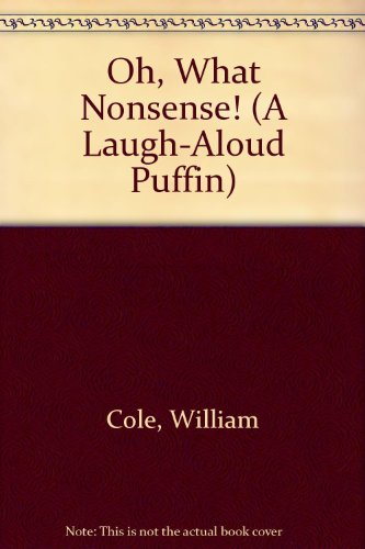 9780140344424: Oh, What Nonsense! (A Laugh-Aloud Puffin)