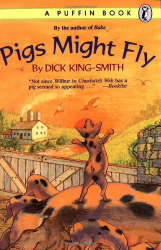Pigs Might Fly: King-Smith, Dick