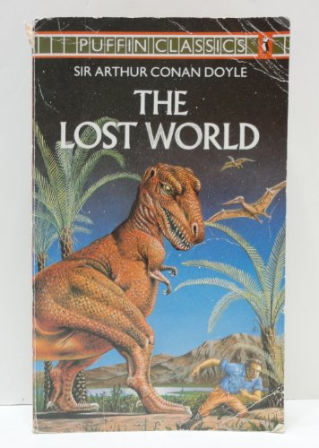 9780140350135: The Lost World: Being an Account of the Recent Amazing Adventures of Professor e. Challenger, Lord John Roxton, Professor Summerlee And Mr Ed Malone of the 'Daily Gazette' (Puffin Classics)