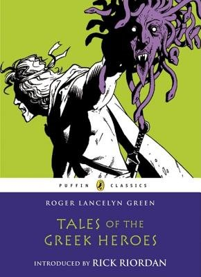 Tales of the Greek Heroes (Puffin Classics): Green, Dr Roger
