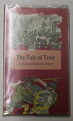 Tale of Troy: Retold from the Ancient: Green, Roger Lancelyn