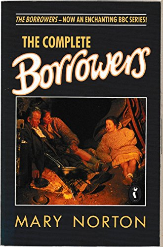 The Complete Borrowers Stories: The Borrowers; the Borrowers Afield, the Borrowers Afloat, the Borrowers Aloft, the Borrowers Avenged (Puffin Books)
