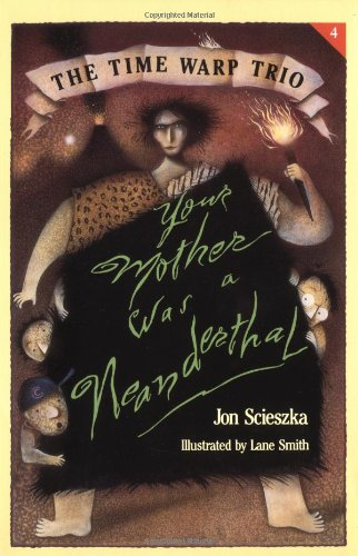 Your Mother Was a Neanderthal (The Time Warp Trio): Scieszka, Jon